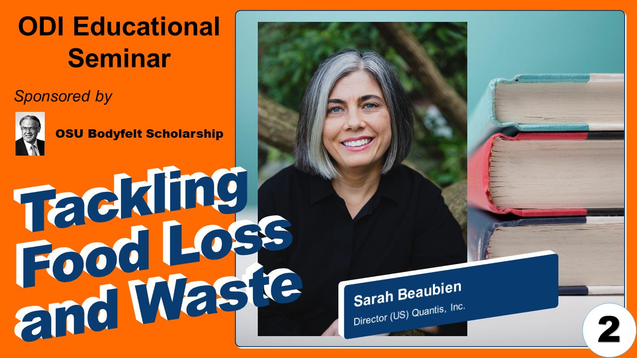 ODI Educational Seminar #2, Tackling Food Loss and Waste with Sarah Beaubien of Quantis, Inc. Sponsored by the OSU Bodyfelt Scholarship